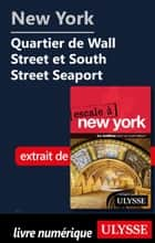 New York Quartier de Wall Street et South Street Seaport ebook by Collectif Ulysse