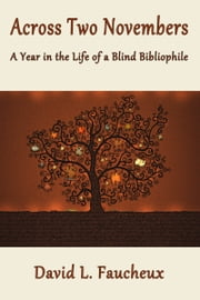 Across Two Novembers: A Year in the Life of a Blind Bibliophile ebook by David L. Faucheux