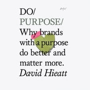 Do Purpose - Why brands with a purpose do better and matter more audiobook by David Hieatt