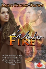 Winter Fire, Canadian Edition ebook by Kathy Fischer-Brown,Catherine Brown