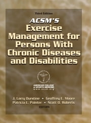 ACSM's Exercise Management for Persons With Chronic Diseases & Disabilities 3rd Edition ebook by American College of Sports Medicine, J. Larry Durstine, Geoffrey Moore,...