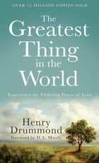 Greatest Thing in the World, The ebook by Henry Drummond