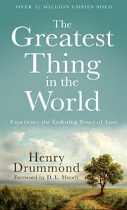 Greatest Thing in the World, The - Experience the Enduring Power of Love ebook by Henry Drummond