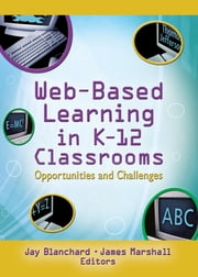 Web-Based Learning in K-12 Classrooms - Opportunities and Challenges ebook by Jay Blanchard,James Marshall