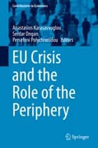 EU Crisis and the Role of the Periphery ebook by Anastasios Karasavvoglou, Serdar Ongan, Persefoni Polychronidou