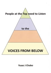 Voices from Below - People at the Top Need to Listen ebook by Ysaac J. Chabo