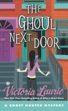 The Ghoul Next Door - A Ghost Hunter Mystery ebook by Victoria Laurie