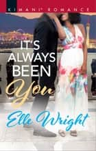 It's Always Been You ebook by Elle Wright