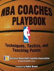 NBA Coaches Playbook: Techniques, Tactics, and Teaching Points - Techniques, Tactics, and Teaching Points ebook by National Basketball Coaches Association