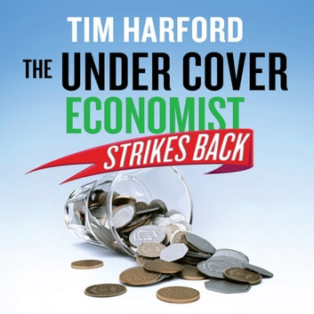 The Undercover Economist Strikes Back - How to Run or Ruin an Economy audiobook by Tim Harford