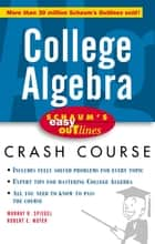 Schaum's Easy Outline of College Algebra ebook by Spiegel,Moyer
