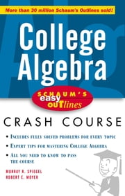Schaum's Easy Outline of College Algebra - College Algebra ebook by Robert Moyer,Murray Spiegel