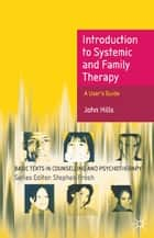 Introduction to Systemic and Family Therapy ebook by John Hills