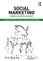 Social Marketing - Rebels with a Cause ebook by Christine Domegan, Gerard Hastings