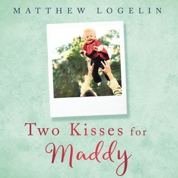 Two Kisses for Maddy - A Memoir of Loss & Love audiobook by Matt Logelin
