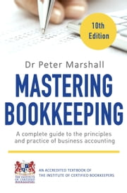 Mastering Bookkeeping, 10th Edition - A complete guide to the principles and practice of business accounting ebook by Peter Marshall