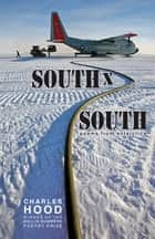 South × South - Poems from Antarctica ebook by Charles Hood