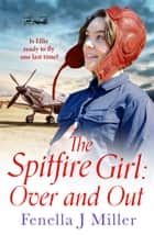 The Spitfire Girl: Over and Out - an emotional World War Two saga ebook by