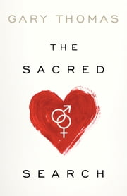 The Sacred Search - What If It's Not about Who You Marry, But Why? ebook by Gary Thomas