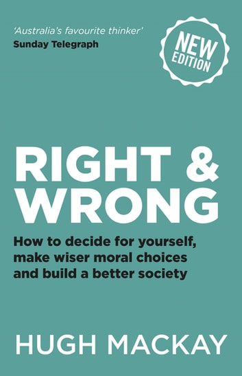 Right & Wrong - How to decide for yourself ebook by Hugh Mackay