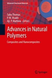 Advances in Natural Polymers - Composites and Nanocomposites ebook by Sabu Thomas,P. M. Visakh,Aji. P Mathew