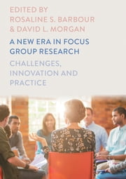 A New Era in Focus Group Research - Challenges, Innovation and Practice ebook by Rosaline S. Barbour, David L. Morgan
