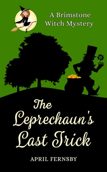 The Leprechaun's Last Trick ebook by April Fernsby