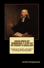 Bumper Pack: John Wesley's Sermons In Today's English (1-4 of 44) ebook by John Wesley,Charles Wesley,James Hargreaves