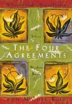 The Four Agreements: A Practical Guide to Personal Freedom ebook by don Miguel Ruiz, Janet Mills
