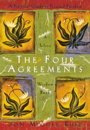 The Four Agreements: A Practical Guide to Personal Freedom ebook by don Miguel Ruiz