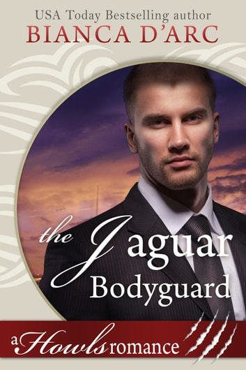 The Jaguar Bodyguard - Howls Romance ebook by Bianca D'Arc
