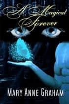 A Magical Forever - The Forever Series, #4 ebook by Mary Anne Graham