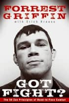 Got Fight? - The 50 Zen Principles of Hand-to-Face Combat ebook by Forrest Griffin, Erich Krauss