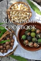 The Australian Macadamia Cookbook ebook by Deborah Nelson