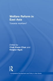 Welfare Reform in East Asia - Towards Workfare ebook by Chak Kwan Chan,Kinglun Ngok