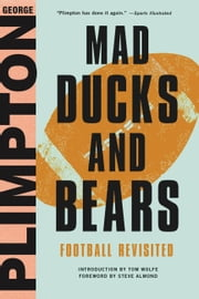 Mad Ducks and Bears - Football Revisited ebook by George Plimpton,Tom Wolfe,Steve Almond