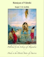 Rámáyan of Válmíki ebook by Ralph T. H. Griffith