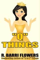 """Q"" Things (A Children's Picture Book) ebook by R. Barri Flowers"