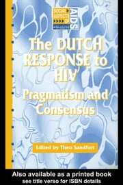 The Dutch Response to HIV ebook by Sandfort, Theo