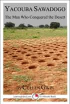 Yacouba Sawadogo: The Man Who Conquered the Desert ebook by Cullen Gwin