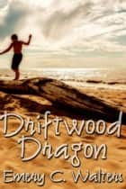 Driftwood Dragon ebook by Emery C. Walters