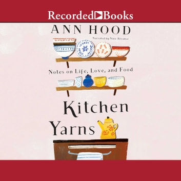 Kitchen Yarns - Notes on Life, Love, and Food audiobook by Ann Hood