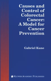 Causes and Control of Colorectal Cancer - A Model for Cancer Prevention ebook by
