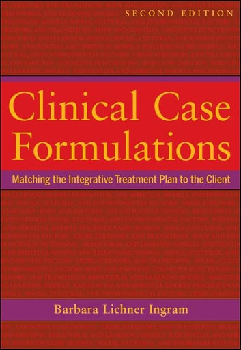 Clinical Case Formulations - Matching the Integrative Treatment Plan to the Client ebook by Barbara Lichner Ingram