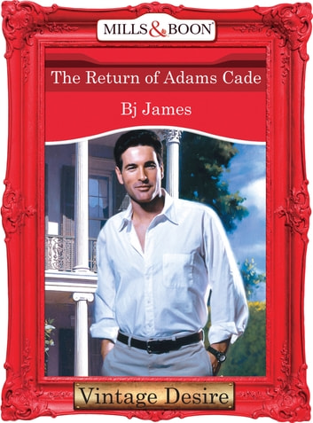 The Return Of Adams Cade (Mills & Boon Desire) ebook by Bj James