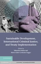 Sustainable Development, International Criminal Justice, and Treaty Implementation ebook by Sébastien Jodoin,Marie-Claire Cordonier Segger