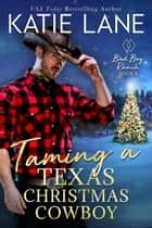 Taming a Texas Christmas Cowboy - Bad Boy Ranch, #8 ebook by Katie Lane