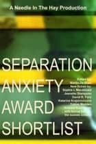 Separation Anxiety Award Shortlist ebook by Needle In The Hay