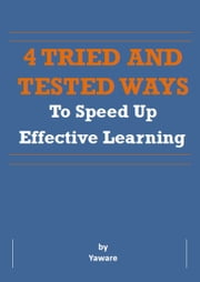 4 Tried and Tested Ways to Speed Up Effective Learning ebook by Yaware