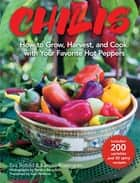 Chilis - How to Grow, Harvest, and Cook with Your Favorite Hot Peppers, with 200 Varieties and 50 Spicy Recipes ebook by Kerstin Rosengren, Eva Robild, Pernilla Bergdahl,...